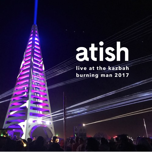download → atish - live at The Kazbah, Burning Man 2017 - September 2017