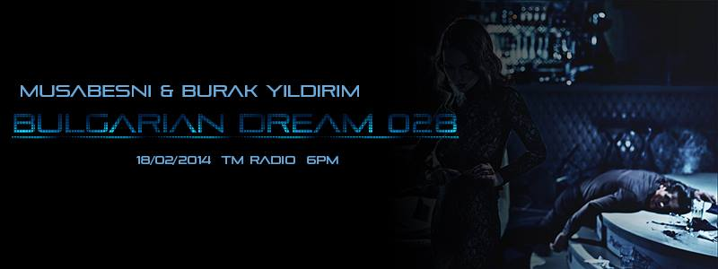 download → Musabesni, Burak YILDIRIM - Bulgarian Dream 28 on TM RADIO - 18-Feb-2014