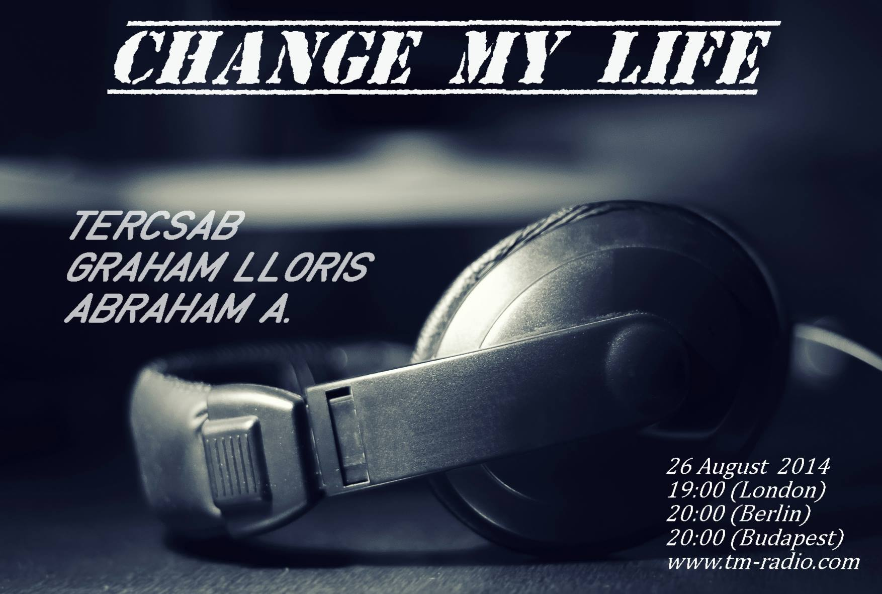 download → Tercsab, Graham Lloris, Abraham A. - Change My Life vol.25. on TM Radio - 26-Aug-2014