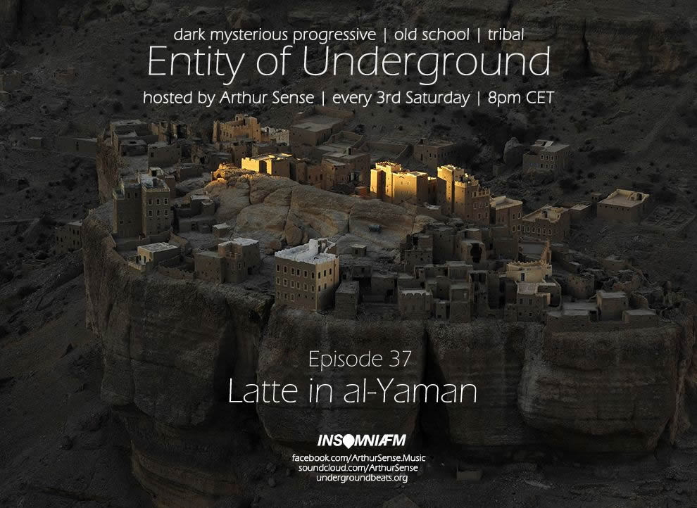 download → Arthur Sense - Entity of Underground 037: Latte in al-Yaman on Insomniafm - September 2014