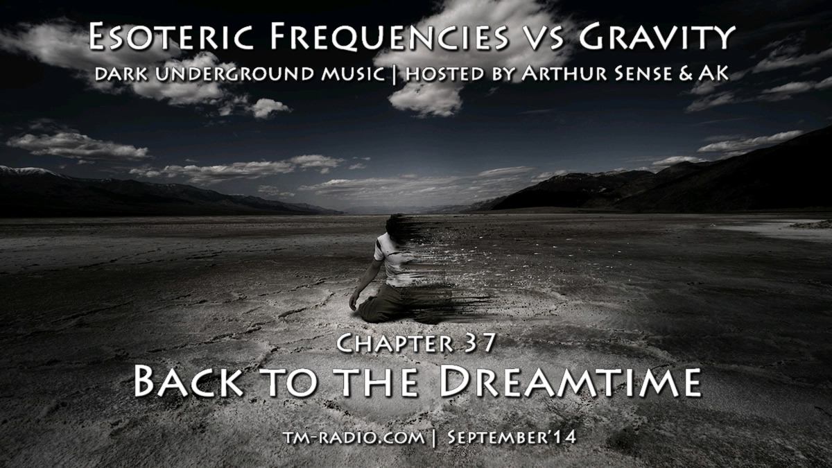 download → Arthur Sense, AK - Esoteric Frequencies vs Gravity 037: Back to the Dreamtime (3hrs Special) on TM Radio - September 2014