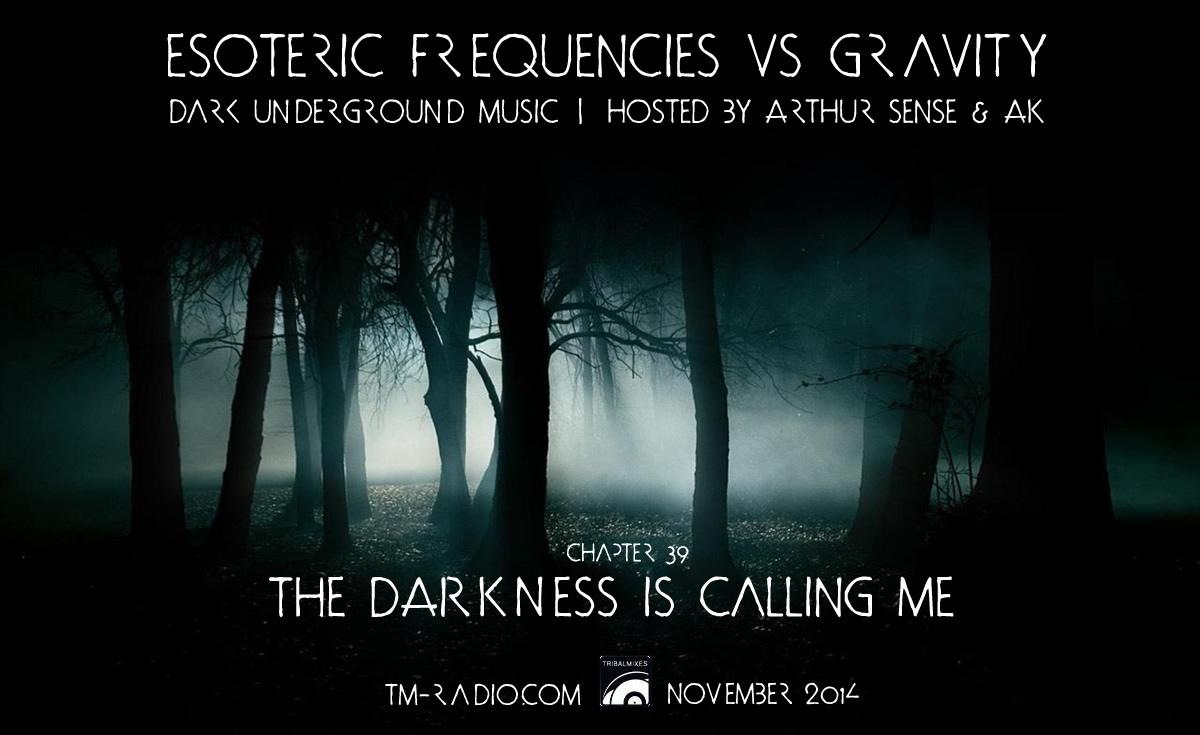 download → Arthur Sense, AK - Esoteric Frequencies vs Gravity 039: The Darkness is calling me (2hrs Special) on TM Radio - November 2014