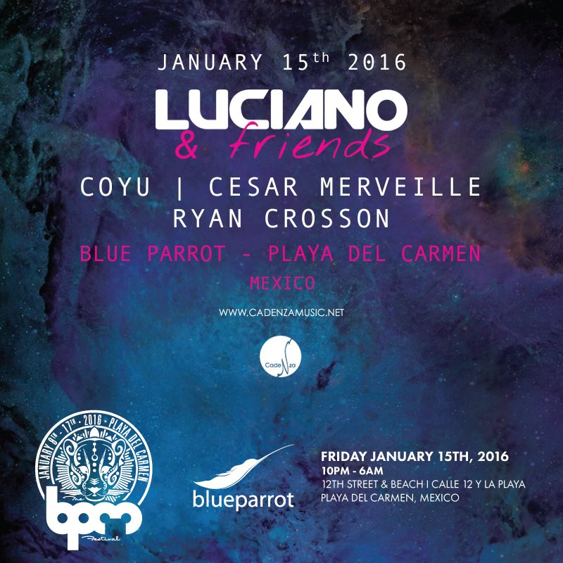 download → Cesar Merveille B2B Ryan Crosson - live at Luciano & Friends, Blue Parrot (The BPM 2016, Mexico) - 15-Jan-2016