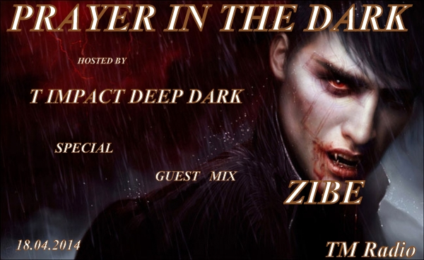 download → T Impact Deep Dark, ZIBE - Prayer In The Dark 014 on TM Radio - 18-Apr-2014