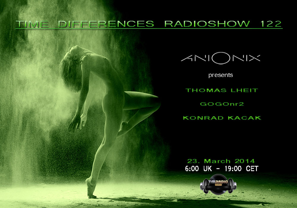 download → Ani Onix, Thomas Lheit,  GOGOnr2 &  Konrad Kacak - Time Differences 122 on TM RADIO - 23-Mar-2014
