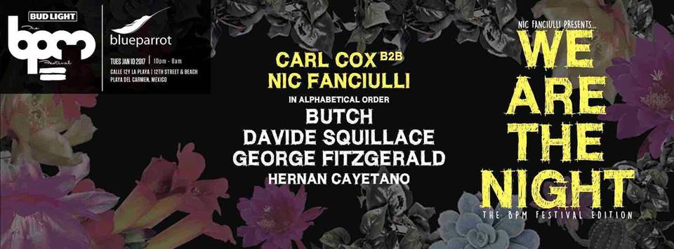 Nic Fanciulli B2B Carl Cox, Davide Squillace, George FitzGerald, Hernan Cayetano - We Are The Night @ Blue Parrot (The BPM 2017) - 10-Jan-2017