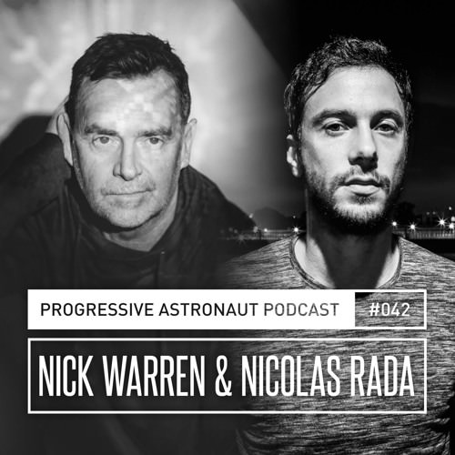 Nick Warren & Nicolas Rada - Progressive Astronaut Podcast 042 - 22-Jun-2018
