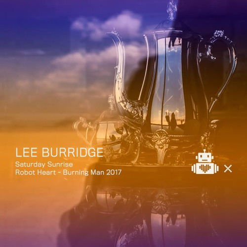 Lee Burridge - Live at Robot Heart 10 Year Anniversary (Burning Man 2017) - 02-Sep-2017