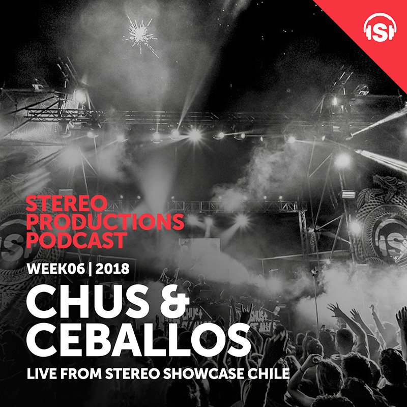Chus & Ceballos - Stereo Productions Podcast 235 (live from Stereo Showcase, Chile) - 09-Feb-2018