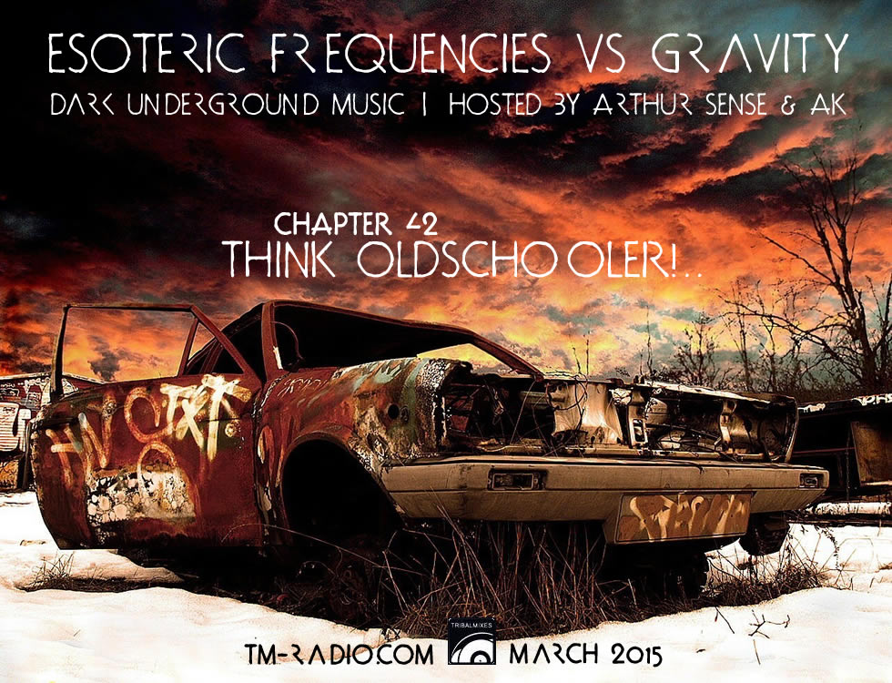 Arthur Sense, AK - Esoteric Frequencies vs Gravity 042: Think oldschooler!.. (3hrs Special) on TM Radio - March 2015