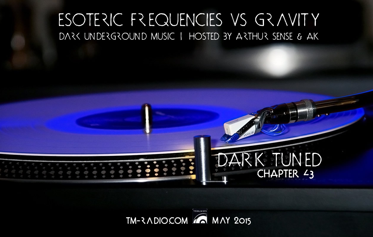 Arthur Sense, AK - Esoteric Frequencies vs Gravity 043: Dark tuned (3hrs Special) on TM Radio - 01-May-2015