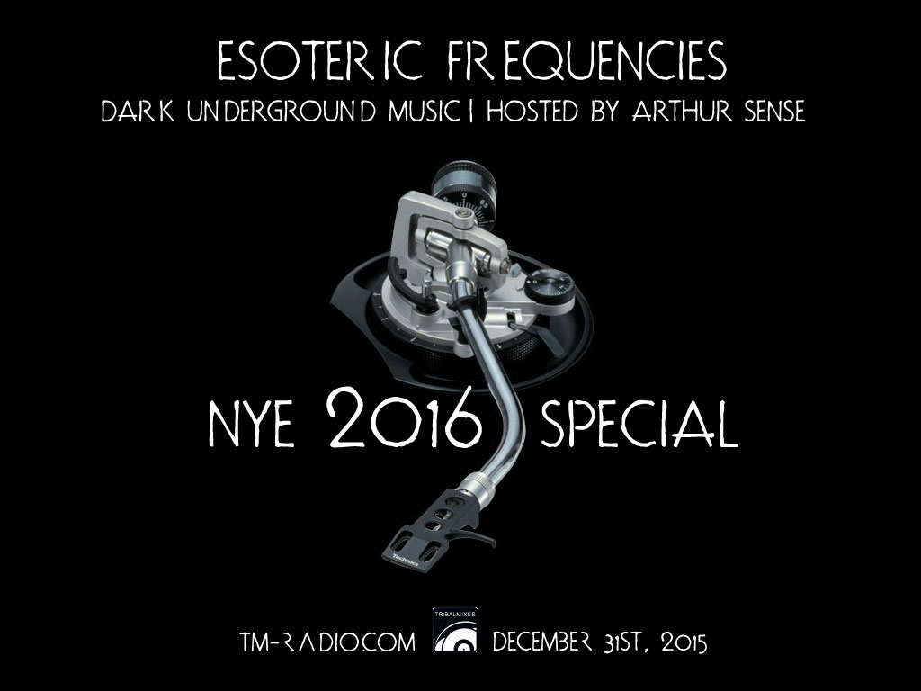 Arthur Sense - Esoteric Frequencies (NYE 2016 Special) on TM radio - December 2015